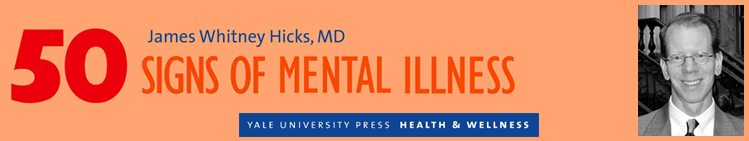 James Hicks, M.D., 50 SIGNS OF MENTAL ILLNESS (Yale University Press)